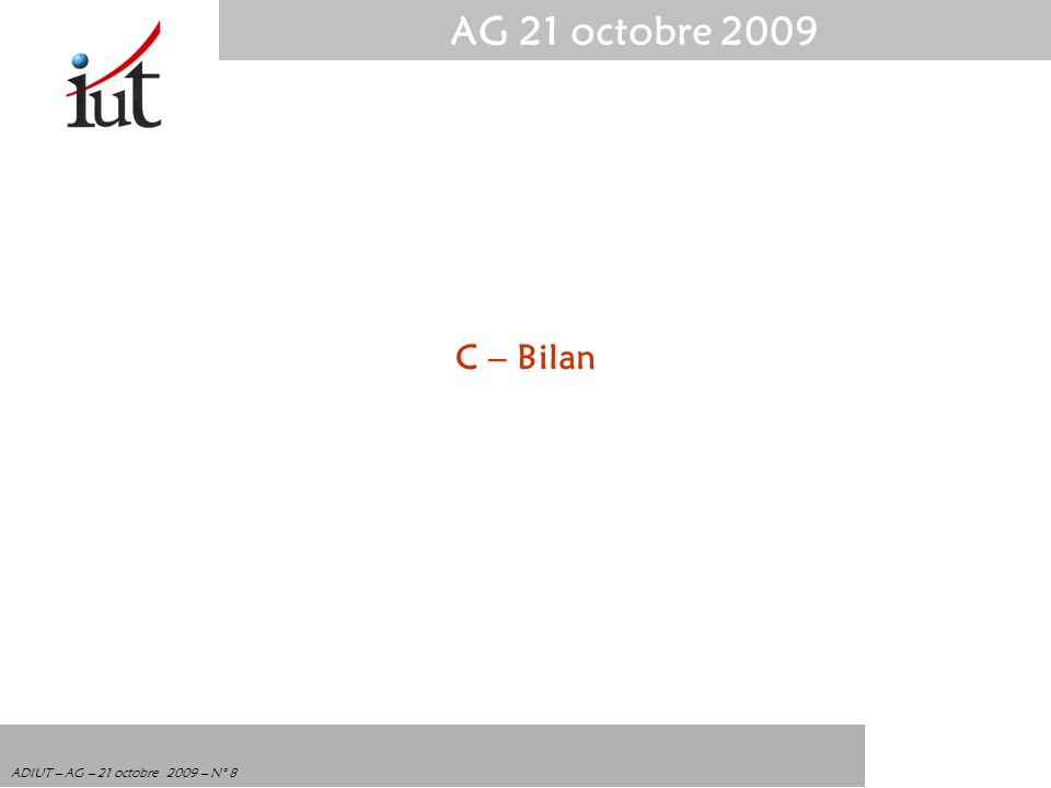 AG 21 octobre 2009 ADIUT – AG – 21 octobre 2009 – N° 8 C – Bilan