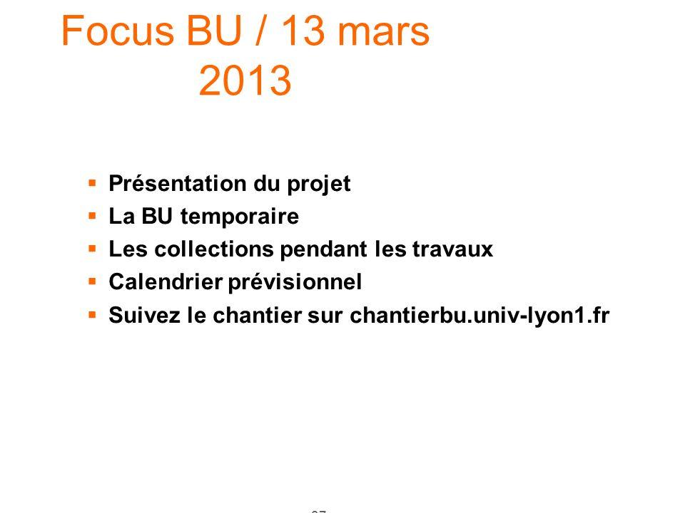 37 Focus BU / 13 mars 2013 Présentation du projet La BU temporaire Les collections pendant les travaux Calendrier prévisionnel Suivez le chantier sur