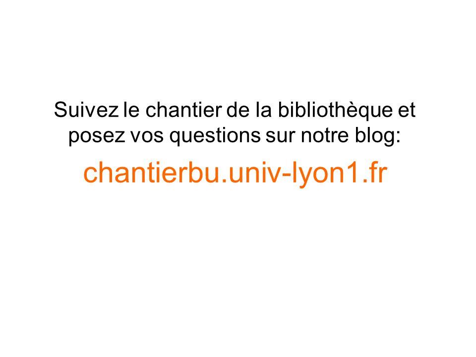 Suivez le chantier de la bibliothèque et posez vos questions sur notre blog: chantierbu.univ-lyon1.fr
