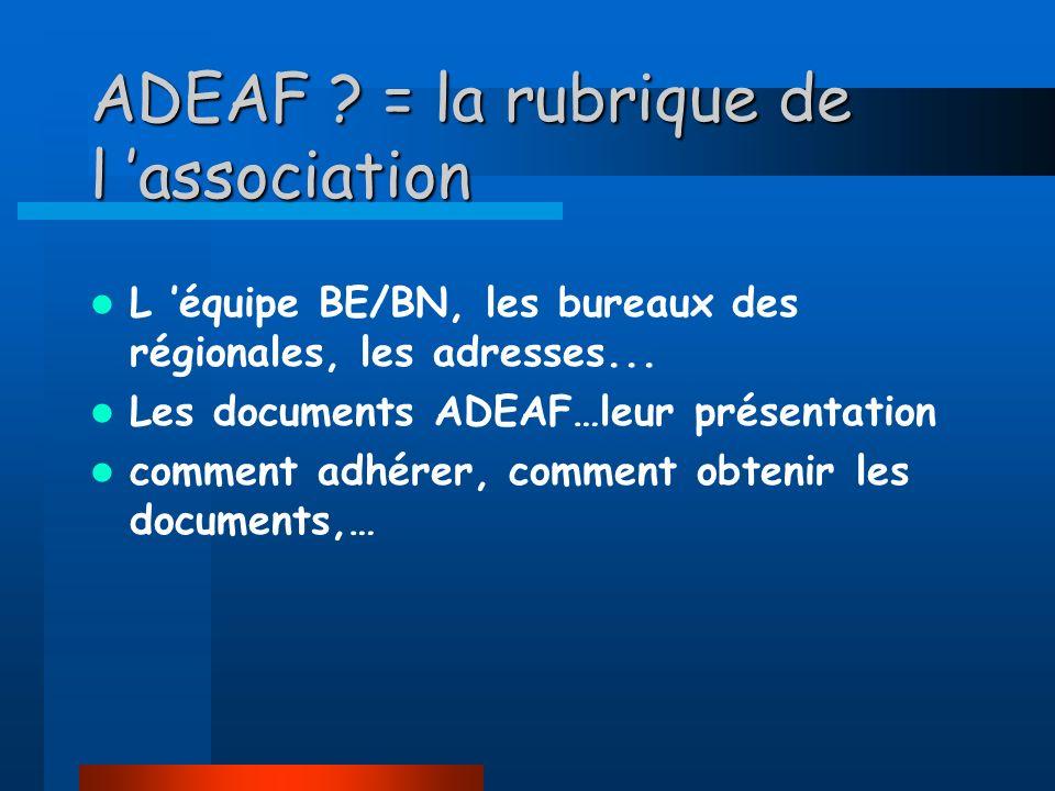 ADEAF .= la rubrique de l association L équipe BE/BN, les bureaux des régionales, les adresses...