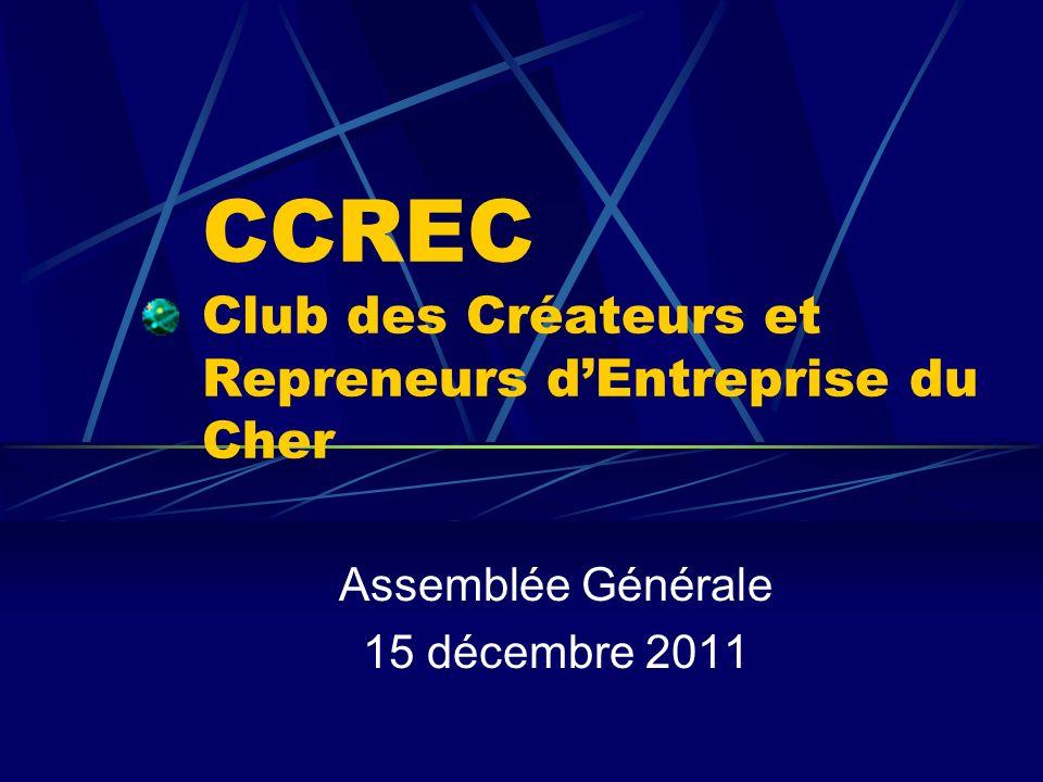 CCREC – AG du 15 décembre 2011 Présentation Le CCREC est une association loi 1901, hébergée et soutenue par la CCI du Cher.