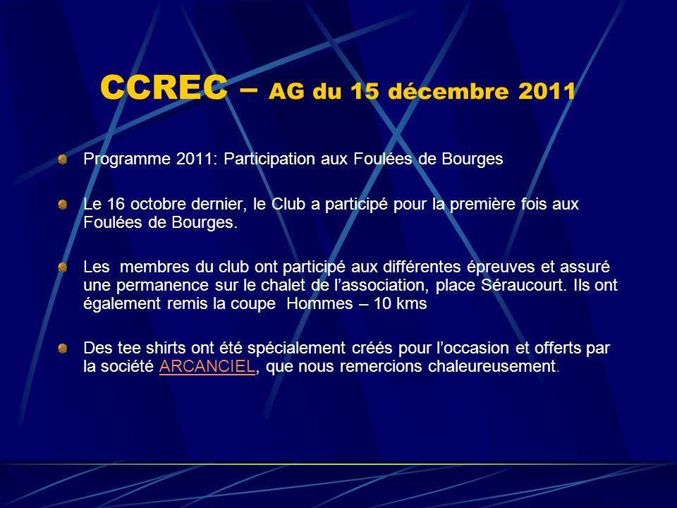 CCREC – AG du 15 décembre 2011 Programme 2011: Participation aux Foulées de Bourges Le 16 octobre dernier, le Club a participé pour la première fois a