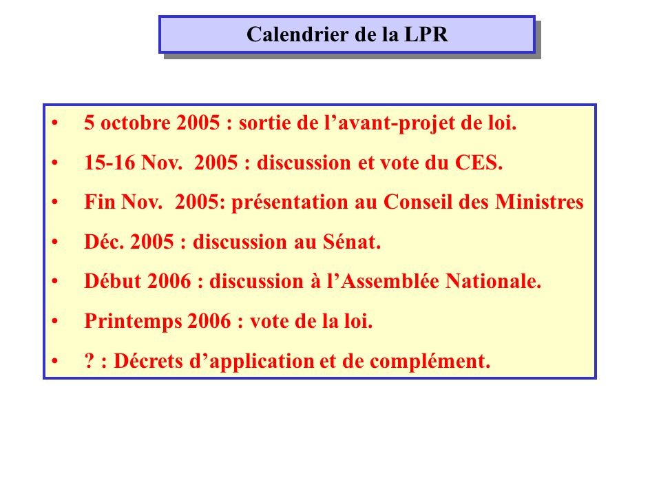 Calendrier de la LPR 5 octobre 2005 : sortie de lavant-projet de loi.
