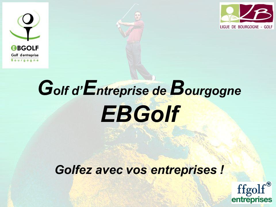 G olf d E ntreprise de B ourgogne EBGolf Golfez avec vos entreprises !