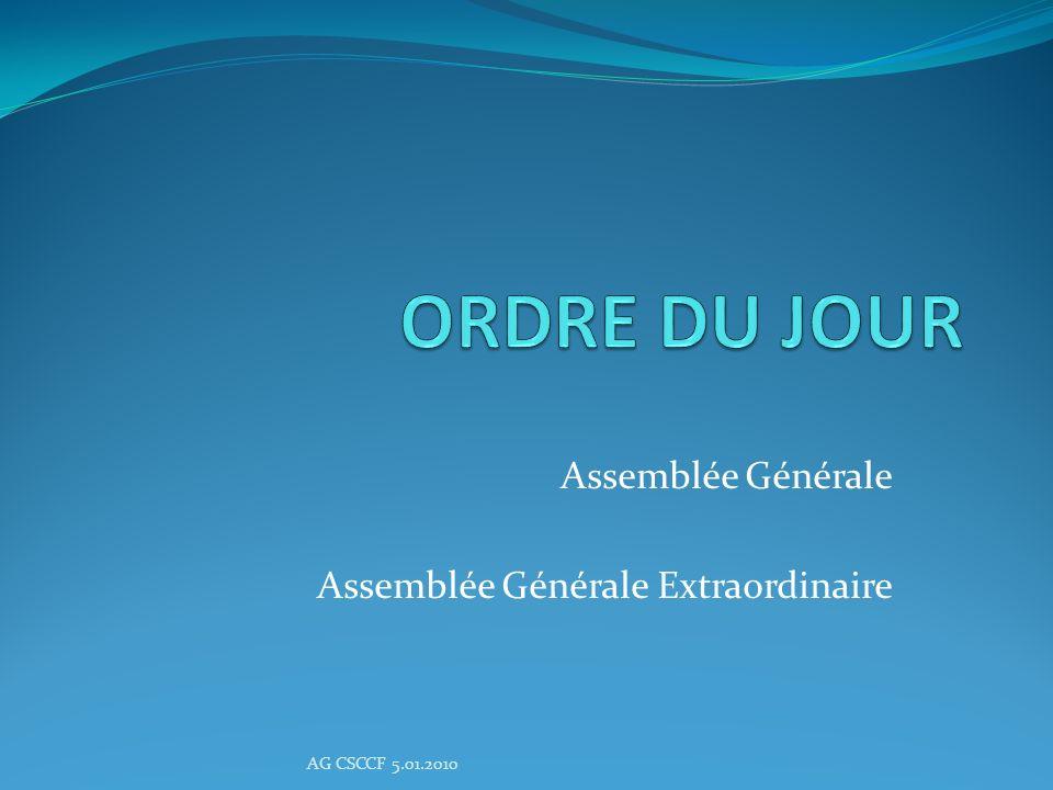 Assemblée Générale Présentation des comptes Rapport dactivité Décisions du CA et projets futurs Questions diverses Interventions AG CSCCF 5.01.2010