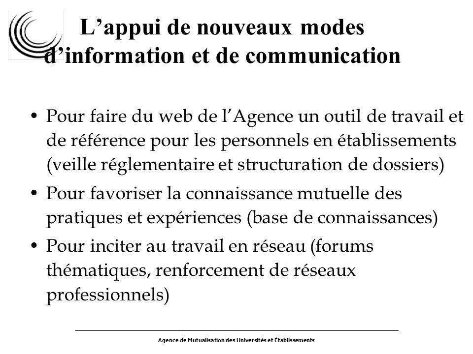 Agence de Mutualisation des Universités et Établissements Lappui de nouveaux modes dinformation et de communication Pour faire du web de lAgence un ou