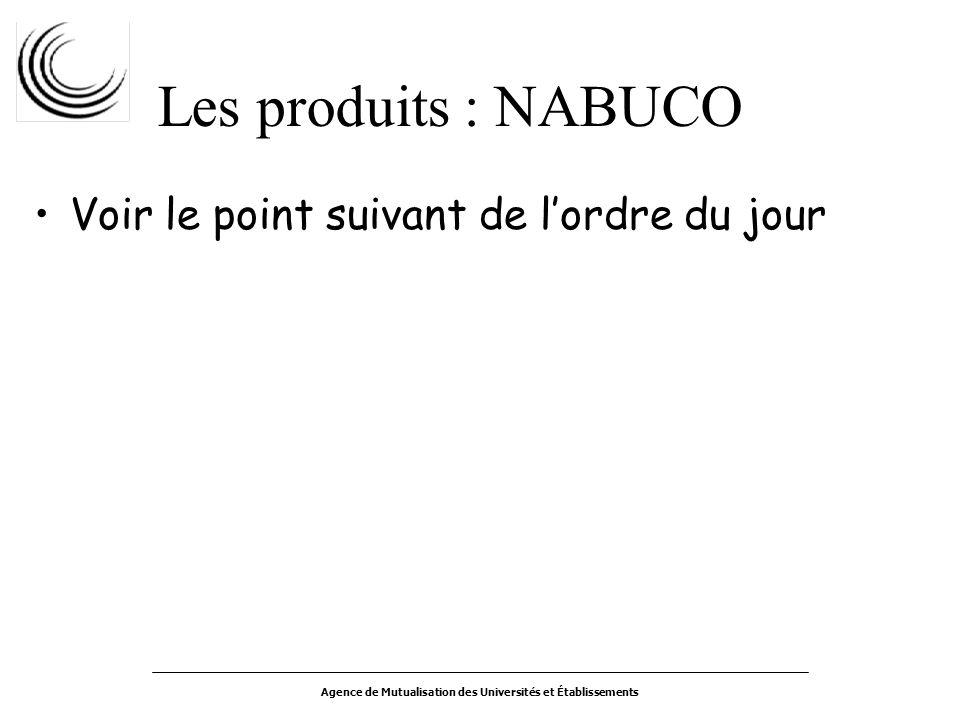Agence de Mutualisation des Universités et Établissements Les produits : NABUCO Voir le point suivant de lordre du jour
