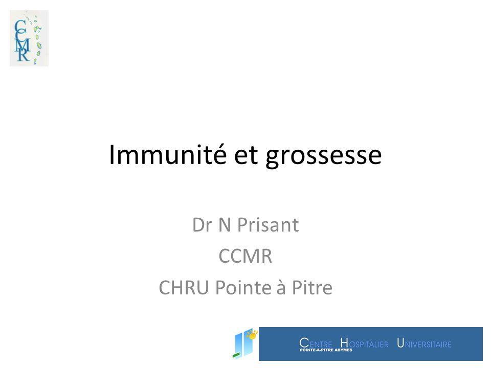 Immunité et grossesse Dr N Prisant CCMR CHRU Pointe à Pitre