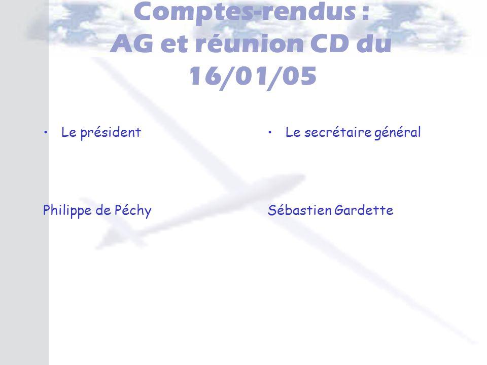Comptes-rendus : AG et réunion CD du 16/01/05 Le président Philippe de Péchy Le secrétaire général Sébastien Gardette