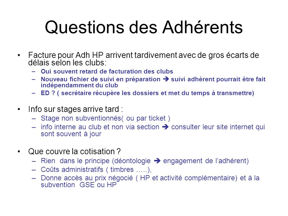 Questions des Adhérents Facture pour Adh HP arrivent tardivement avec de gros écarts de délais selon les clubs: –Oui souvent retard de facturation des
