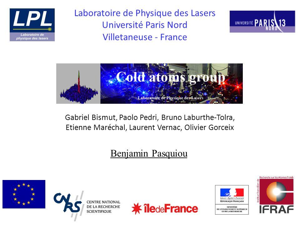 Benjamin Pasquiou Laboratoire de Physique des Lasers Université Paris Nord Villetaneuse - France Gabriel Bismut, Paolo Pedri, Bruno Laburthe-Tolra, Et