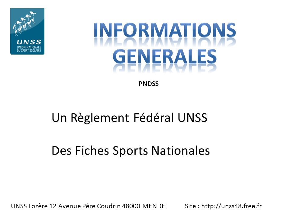 UNSS Lozère 12 Avenue Père Coudrin 48000 MENDE Site : http://unss48.free.fr Un Règlement Fédéral UNSS Des Fiches Sports Nationales PNDSS