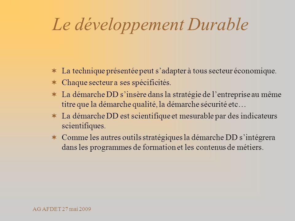 AG AFDET 27 mai 2009 Le développement Durable La technique présentée peut sadapter à tous secteur économique. Chaque secteur a ses spécificités. La dé