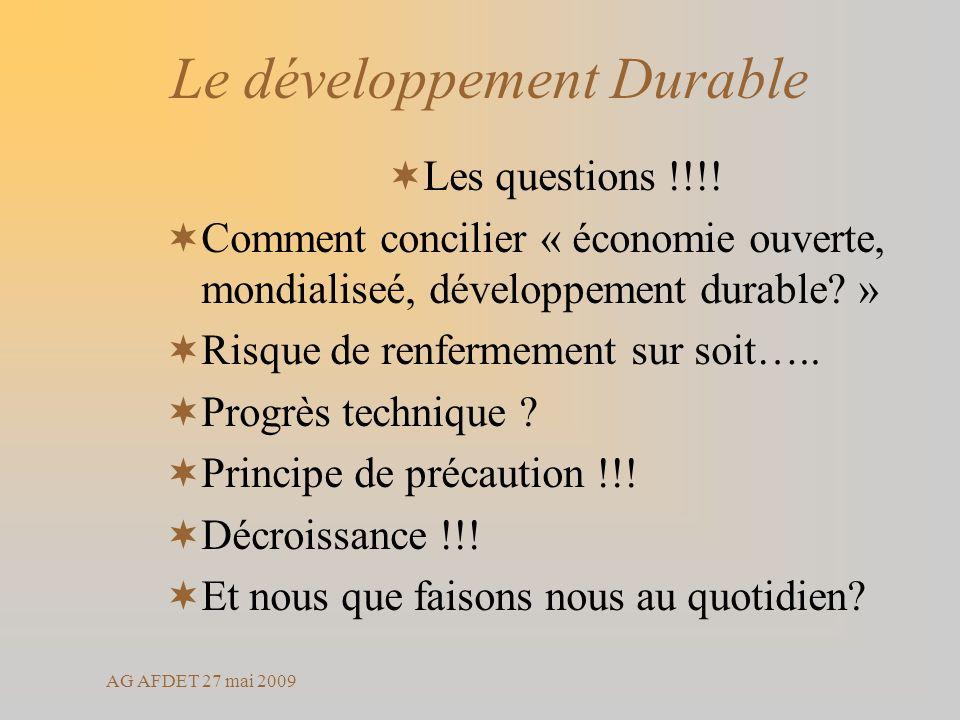 AG AFDET 27 mai 2009 Le développement Durable Les questions !!!! Comment concilier « économie ouverte, mondialiseé, développement durable? » Risque de