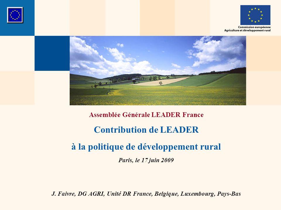 Assemblée Générale LEADER France Contribution de LEADER à la politique de développement rural Paris, le 17 juin 2009 J.