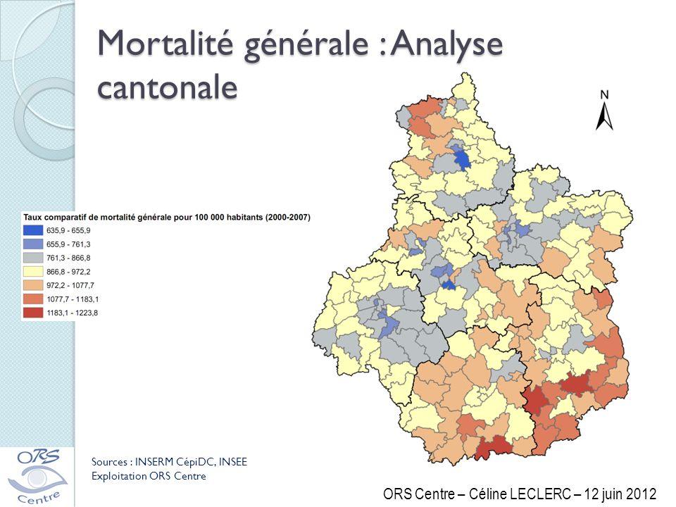 Mortalité générale : Analyse cantonale Sources : INSERM CépiDC, INSEE Exploitation ORS Centre ORS Centre – Céline LECLERC – 12 juin 2012