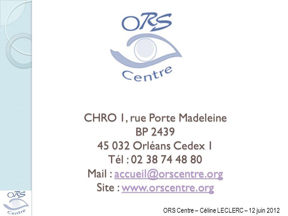 CHRO 1, rue Porte Madeleine BP 2439 45 032 Orléans Cedex 1 Tél : 02 38 74 48 80 Mail : accueil@orscentre.org Site : www.orscentre.org accueil@orscentr