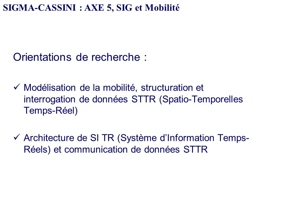 Nouvel axe du GDR-SIGMA / MIS-CASSINI Démarrage: - à Montpellier en 2001 - 7 personnes, 4 équipes (Paris, Lyon, La Rochelle et Dijon) Etat des lieux :