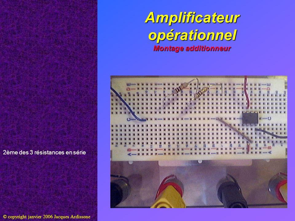 Amplificateur opérationnel Montage additionneur © copyright janvier 2006 Jacques Ardissone Dernière résistance du diviseur de tension reliée à la masse (ligne C)