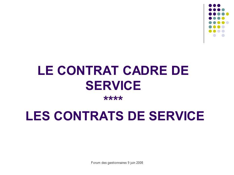 Forum des gestionnaires 9 juin 2008 LE CONTRAT CADRE DE SERVICE **** LES CONTRATS DE SERVICE