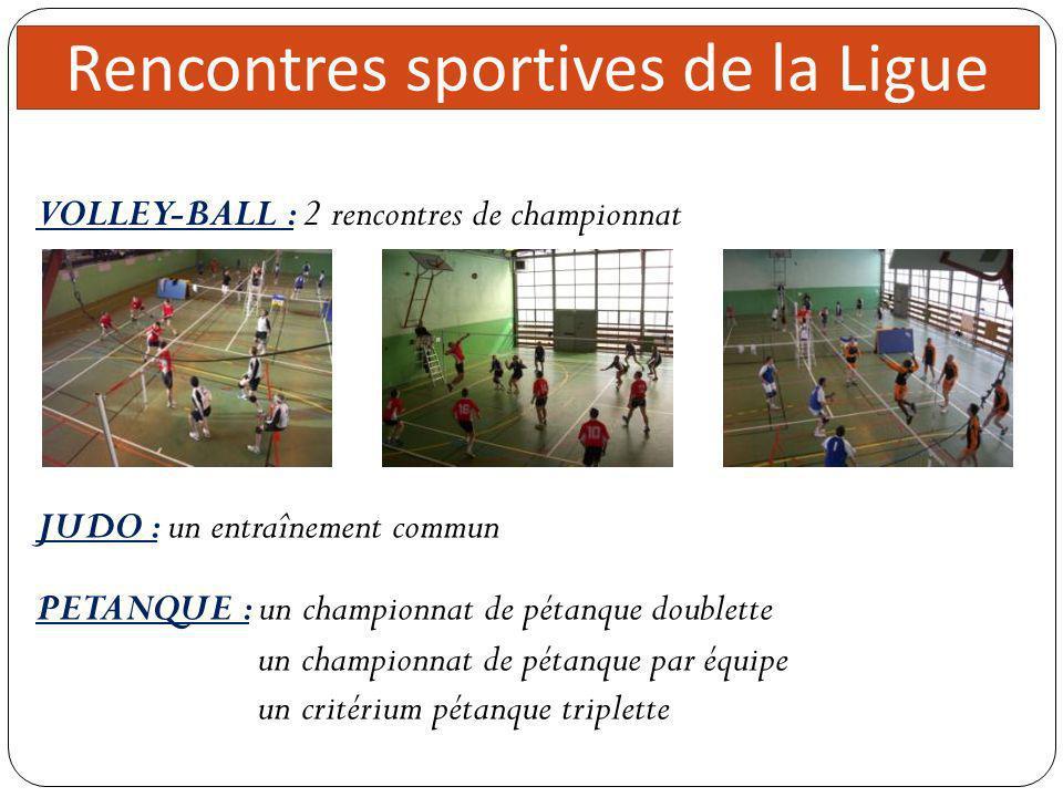 Direc teur 5 réunions Rencontres sportives de la Ligue VOLLEY-BALL : 2 rencontres de championnat JUDO : un entraînement commun PETANQUE : un championn
