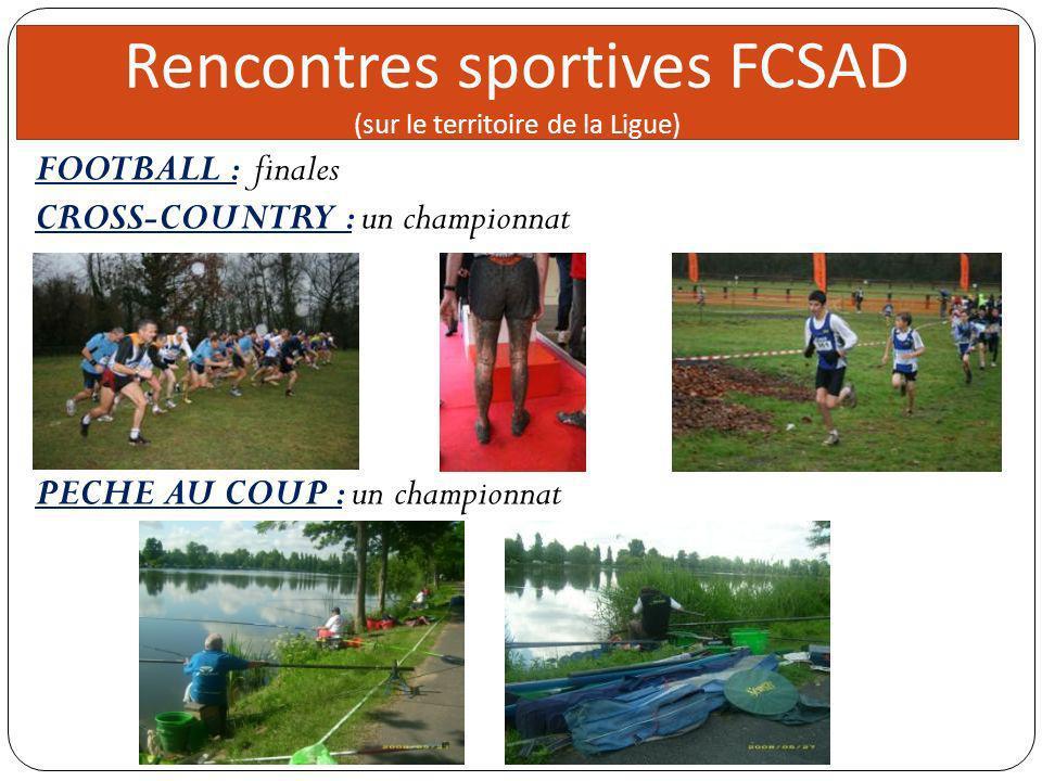 Direc teur 5 réunions Rencontres sportives FCSAD (sur le territoire de la Ligue) CROSS-COUNTRY : un championnat PECHE AU COUP : un championnat FOOTBAL