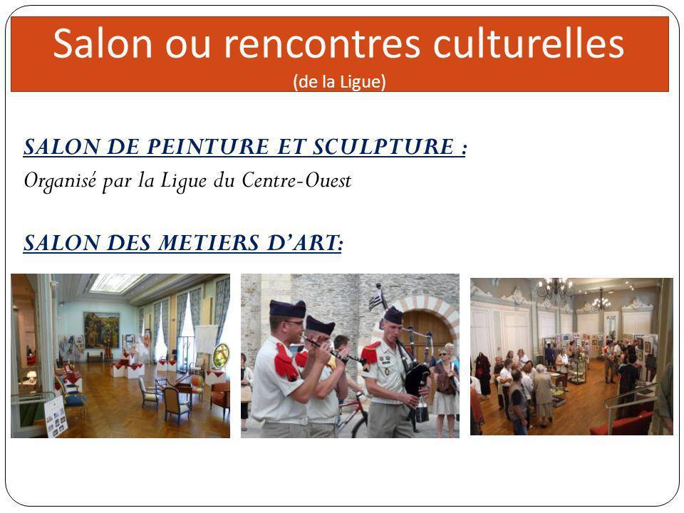 Direc teur 5 réunions Salon ou rencontres culturelles (de la Ligue) SALON DE PEINTURE ET SCULPTURE : Organisé par la Ligue du Centre-Ouest SALON DES M