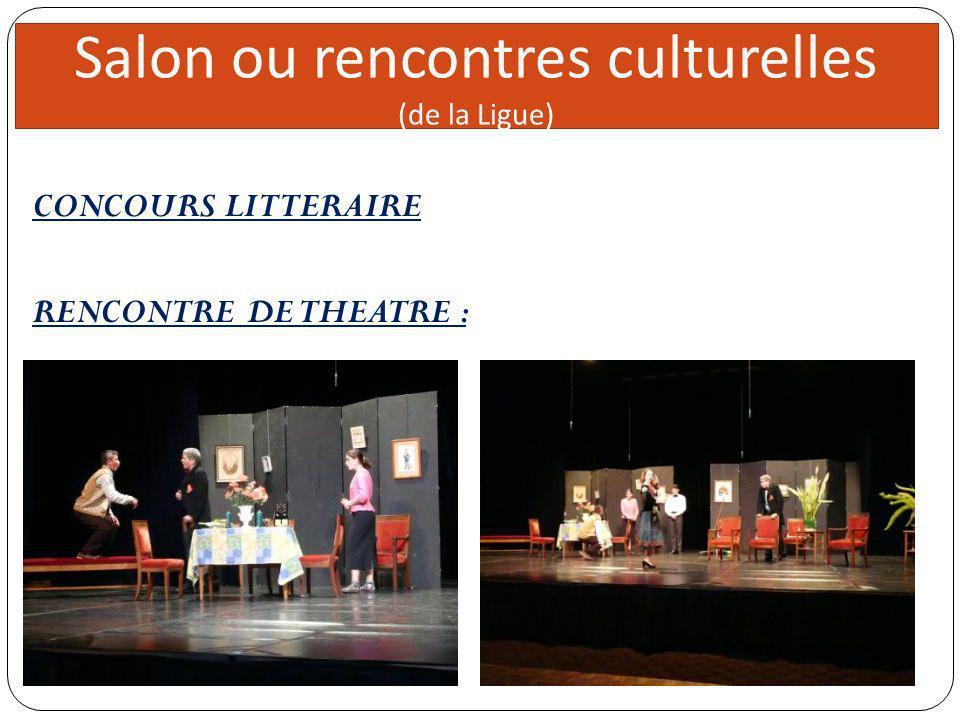Direc teur 5 réunions Salon ou rencontres culturelles (de la Ligue) CONCOURS LITTERAIRE RENCONTRE DE THEATRE :
