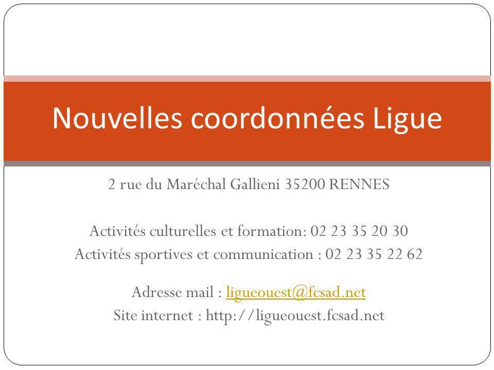 Nouvelles coordonnées Ligue 2 rue du Maréchal Gallieni 35200 RENNES Activités culturelles et formation: 02 23 35 20 30 Activités sportives et communic