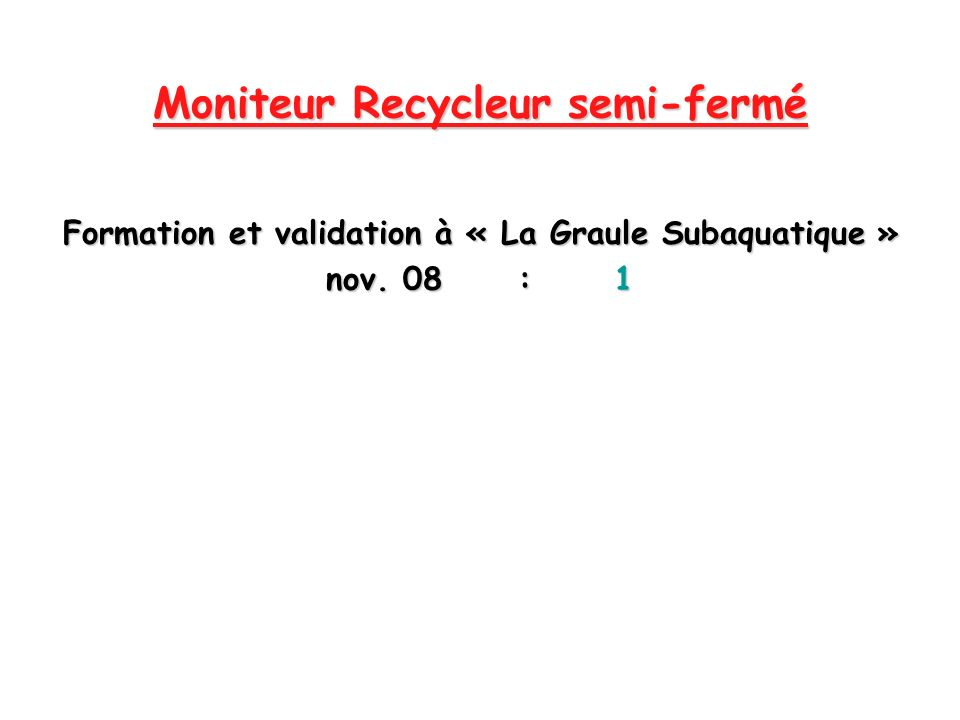 Formation et validation à « La Graule Subaquatique » nov. 08:1 Moniteur Recycleur semi-fermé