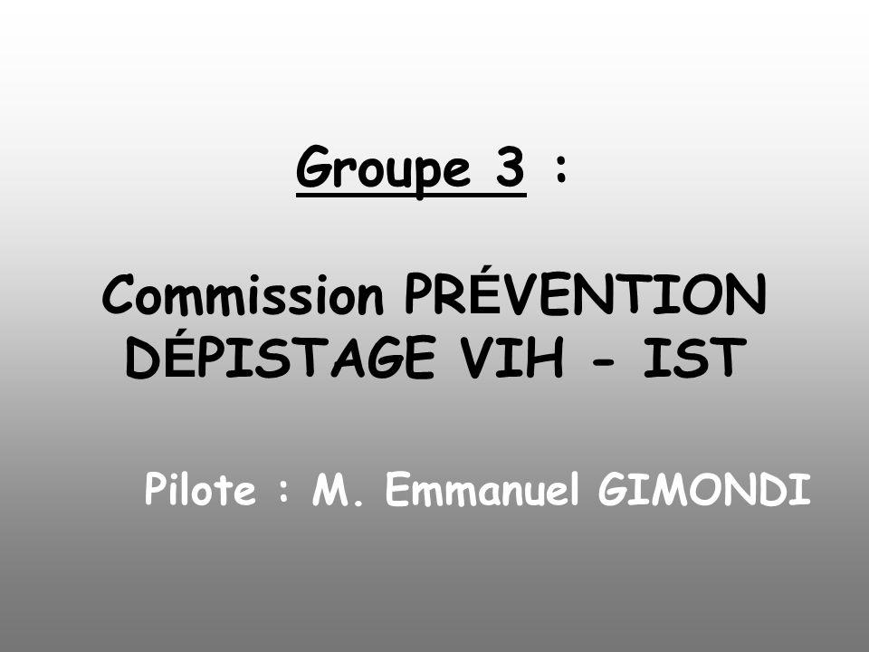 Groupe 3 : Commission PR É VENTION D É PISTAGE VIH - IST Pilote : M. Emmanuel GIMONDI