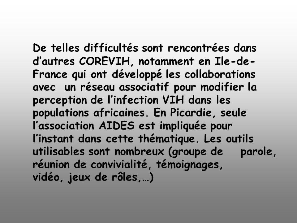 De telles difficultés sont rencontrées dans dautres COREVIH, notamment en Ile-de- France qui ont développé les collaborations avec un réseau associati