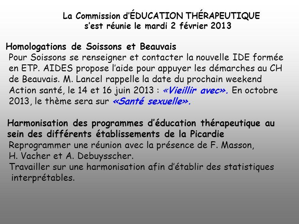 La Commission dÉDUCATION THÉRAPEUTIQUE sest réunie le mardi 2 février 2013 Homologations de Soissons et Beauvais Pour Soissons se renseigner et contac