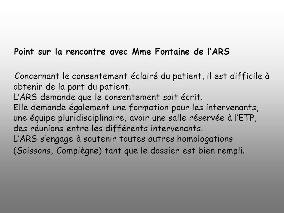 Point sur la rencontre avec Mme Fontaine de lARS Concernant le consentement éclairé du patient, il est difficile à obtenir de la part du patient. LARS