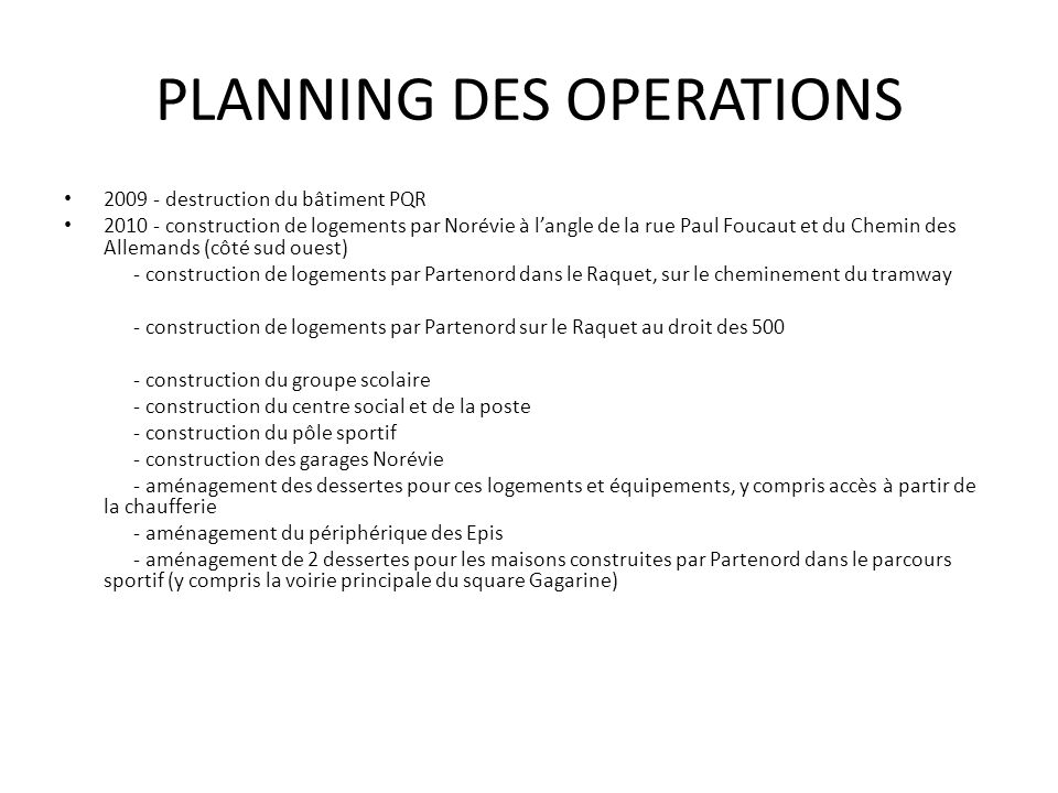 PLANNING DES OPERATIONS 2009 - destruction du bâtiment PQR 2010 - construction de logements par Norévie à langle de la rue Paul Foucaut et du Chemin d
