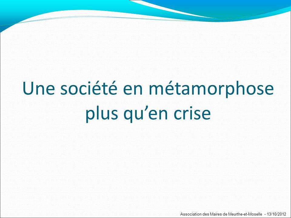 Une société en métamorphose plus quen crise Association des Maires de Meurthe-et-Moselle - 13/10/2012