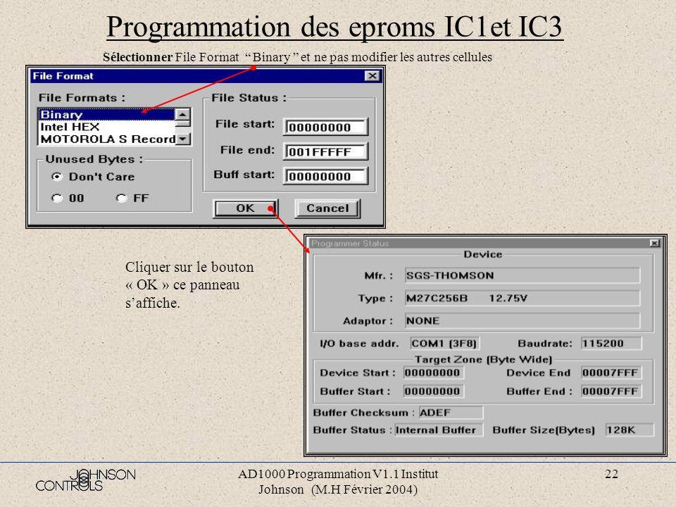 AD1000 Programmation V1.1 Institut Johnson (M.H Février 2004) 21 Programmation des eproms IC1et IC3 Sélectionner dans le menu « File », l option « Loa