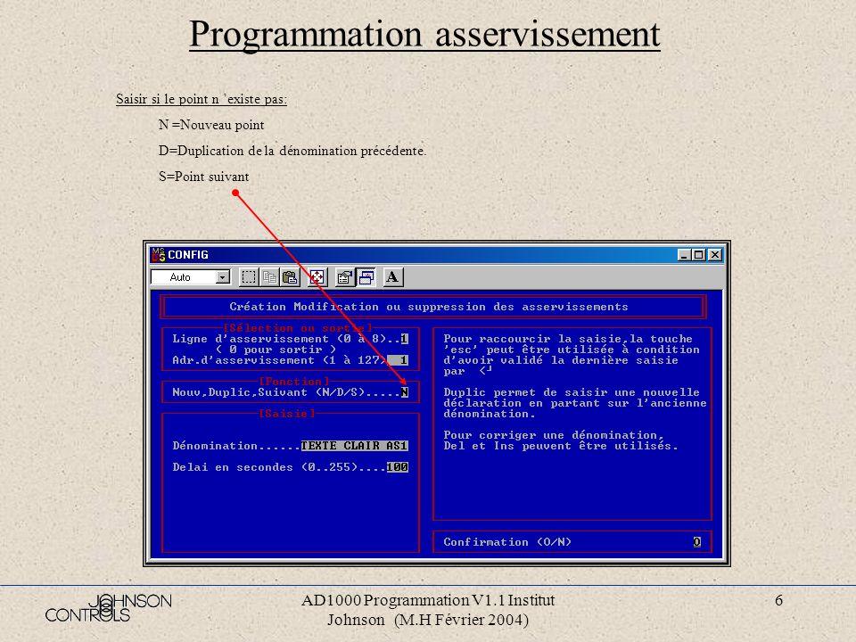 AD1000 Programmation V1.1 Institut Johnson (M.H Février 2004) 5 Programmation asservissement Aide Numéro du bus asservissement Taper « 0 » pour reveni