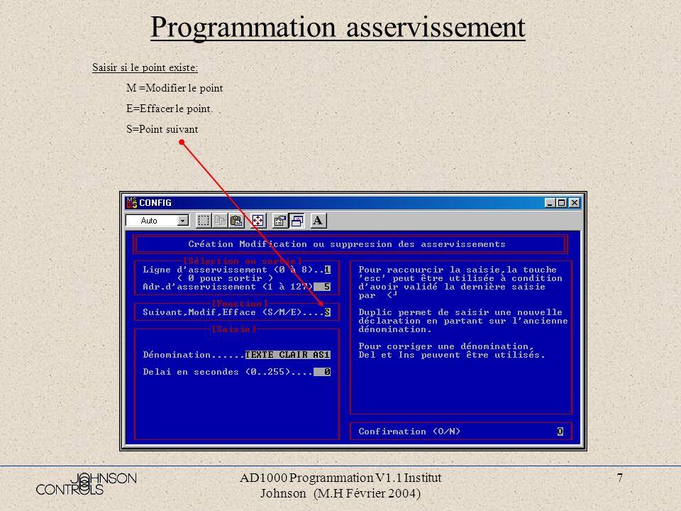 AD1000 Programmation V1.1 Institut Johnson (M.H Février 2004) 6 Programmation asservissement Saisir si le point n existe pas: N =Nouveau point D=Dupli