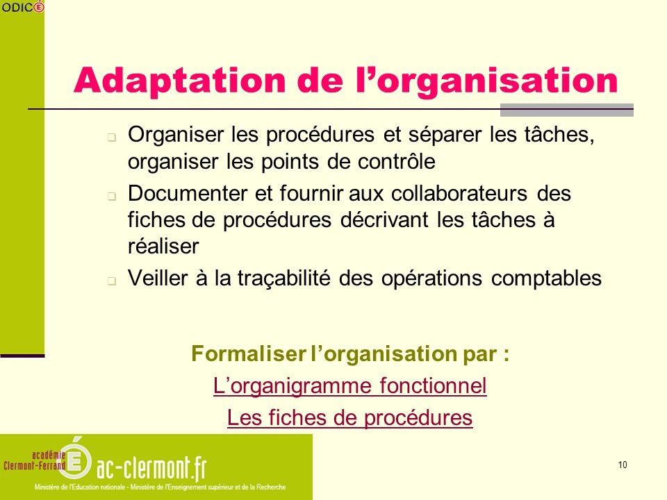 10 Adaptation de lorganisation Organiser les procédures et séparer les tâches, organiser les points de contrôle Documenter et fournir aux collaborateu
