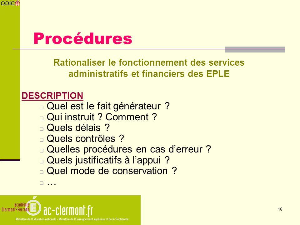 16 Procédures Rationaliser le fonctionnement des services administratifs et financiers des EPLE DESCRIPTION Quel est le fait générateur ? Qui instruit