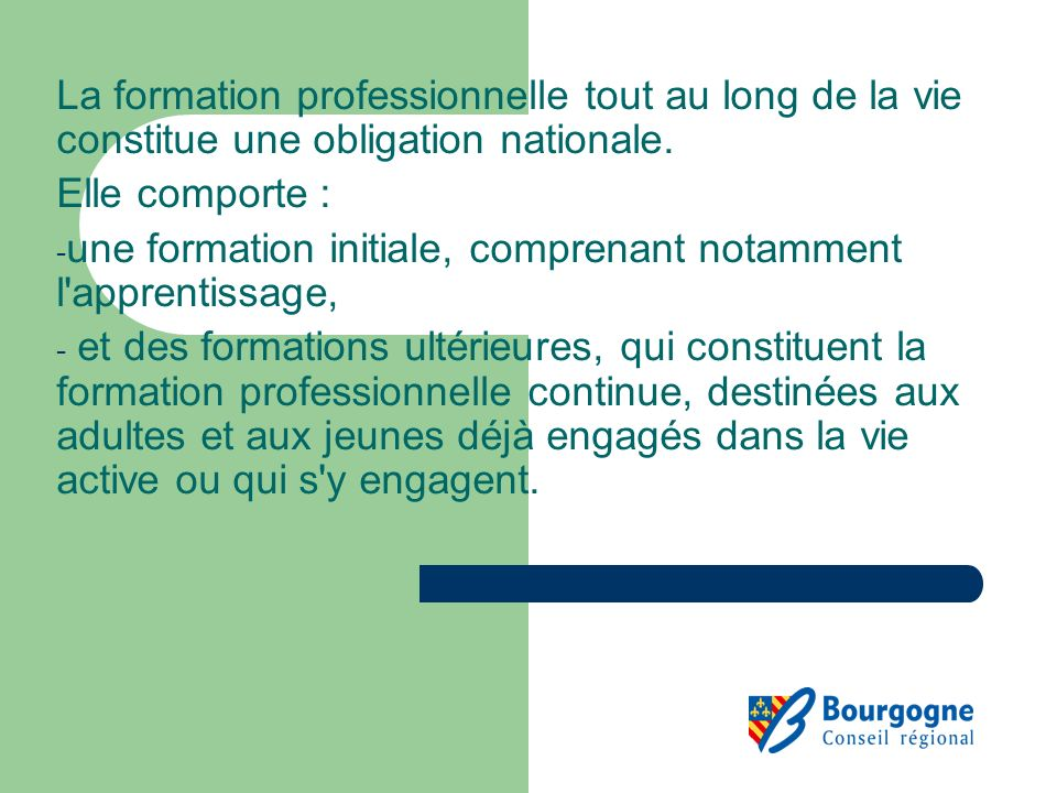 La formation professionnelle tout au long de la vie constitue une obligation nationale. Elle comporte : - une formation initiale, comprenant notamment