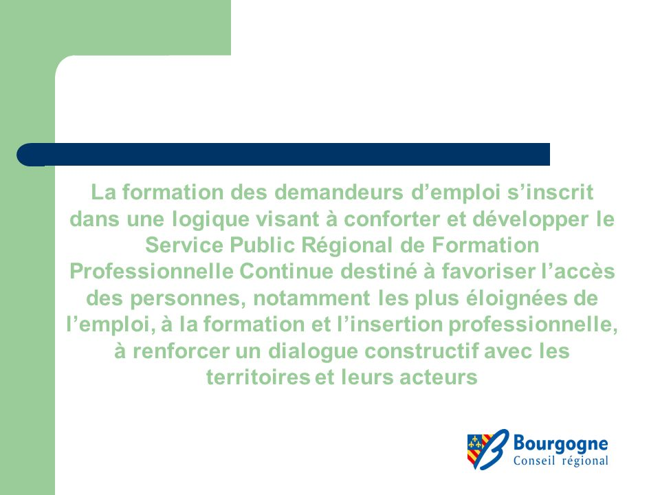 La formation des demandeurs demploi sinscrit dans une logique visant à conforter et développer le Service Public Régional de Formation Professionnelle