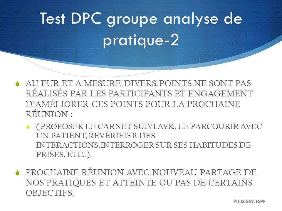 Test DPC groupe analyse de pratique-2 AU FUR ET A MESURE DIVERS POINTS NE SONT PAS RÉALISÉS PAR LES PARTICIPANTS ET ENGAGEMENT DAMÉLIORER CES POINTS P
