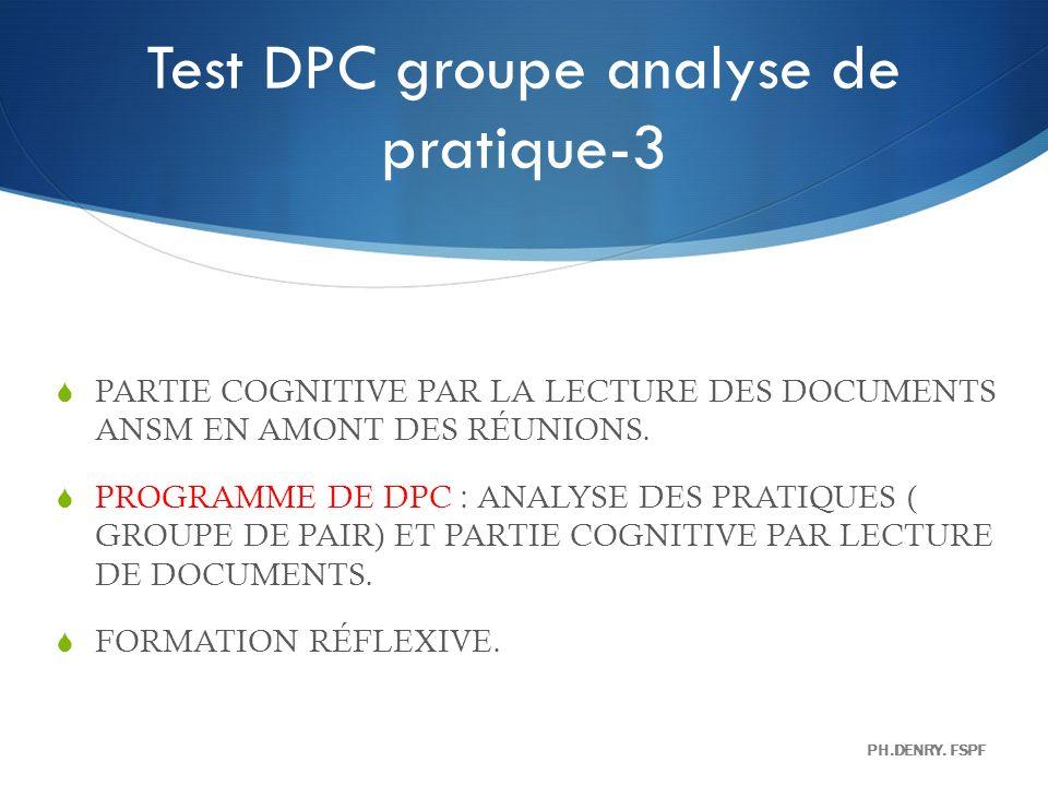 Test DPC groupe analyse de pratique-3 PARTIE COGNITIVE PAR LA LECTURE DES DOCUMENTS ANSM EN AMONT DES RÉUNIONS. PROGRAMME DE DPC : ANALYSE DES PRATIQU