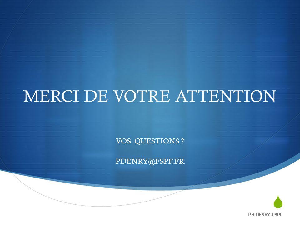 MERCI DE VOTRE ATTENTION VOS QUESTIONS ? PDENRY@FSPF.FR PH.DENRY. FSPF