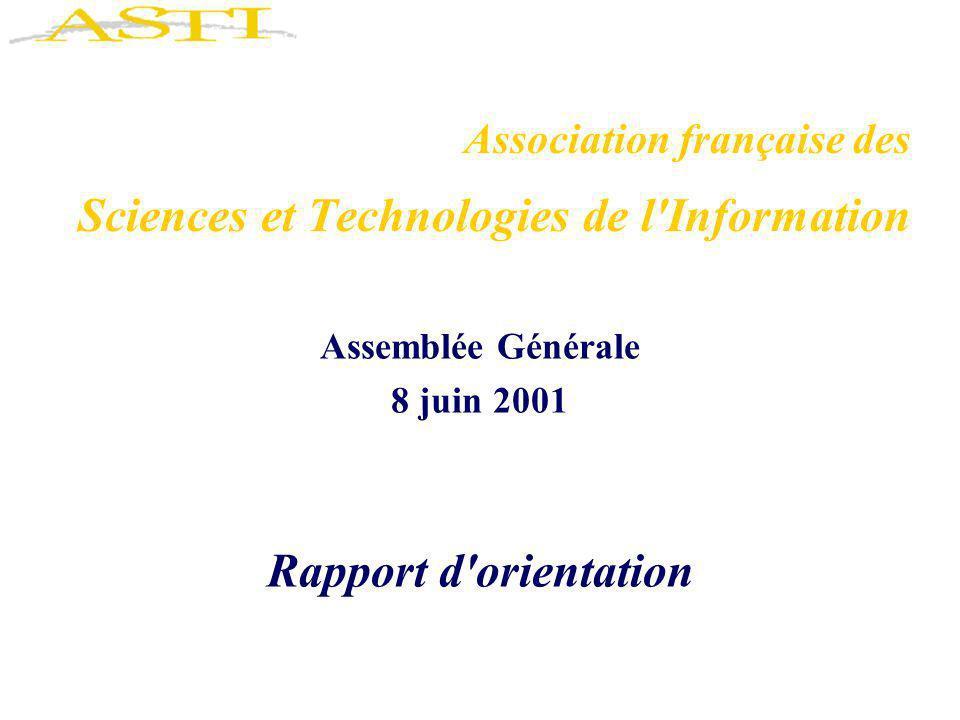 AG ASTI2 Rapport d orientation Objectifs de l ASTI et éléments de bilan –ASTI, société savante des Sciences & Technologies de l Information –ASTI, société professionnelle des STI –ASTI, fédération d Associations Fondatrices Programme pour l année à venir