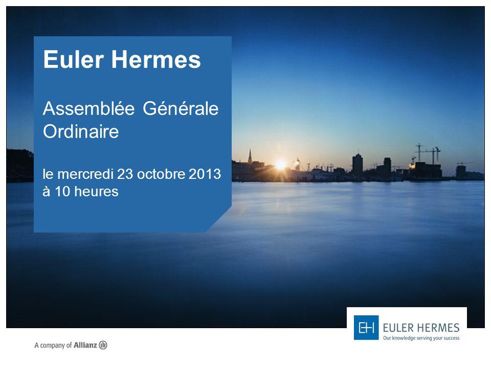 Euler Hermes Assemblée Générale Ordinaire le mercredi 23 octobre 2013 à 10 heures