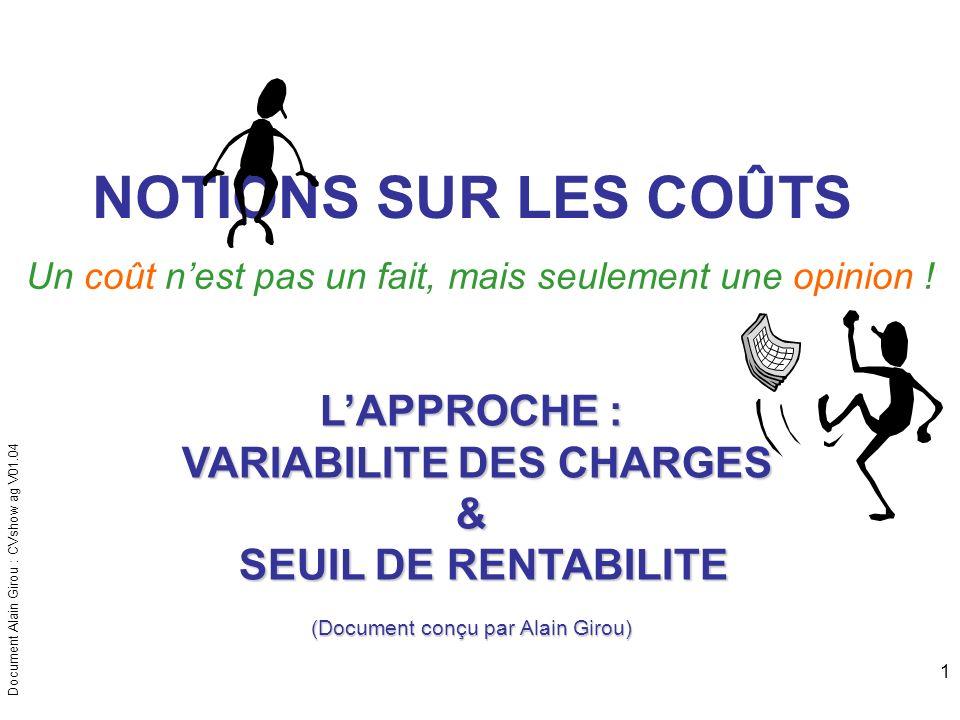 Document Alain Girou : CVshow ag V01.04 1 NOTIONS SUR LES COÛTS Un coût nest pas un fait, mais seulement une opinion ! LAPPROCHE : VARIABILITE DES CHA