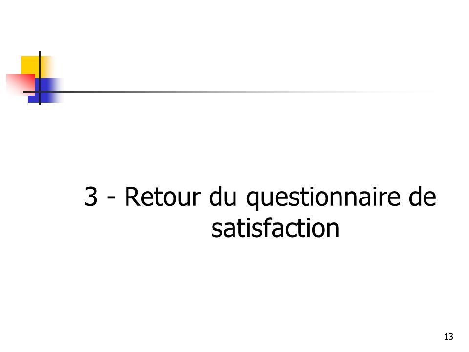 3 - Retour du questionnaire de satisfaction 13